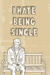 I Hate Being Single .